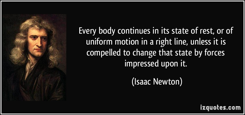 quote-every-body-continues-in-its-state-of-rest-or-of-uniform-motion-in-a-right-line-unless-it-is-isaac-newton-255711